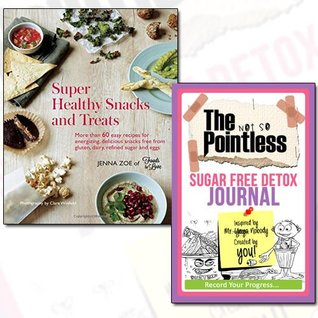 Super Healthy Snacks and Treats Journal and Book Collection - More than 60 easy recipes for energizing, delicious snacks free from gluten, dairy, sugar and eggs [Hardcover], The not so Pointless Sugar Free Detox 2 Books Bundle