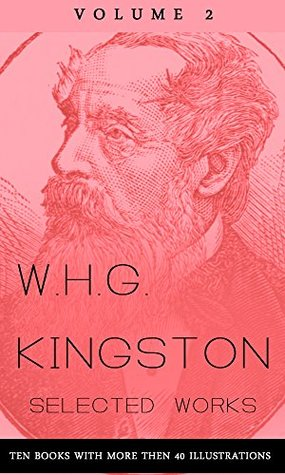 W.H.G. Kingston, Collected Works, Volume 2 (illustrated): (Ten Books with more then 40 illustrations)