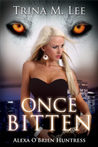 Once Bitten (Alexa O'Brien, Huntress, #1)