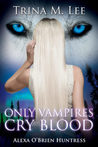 Only Vampires Cry Blood (Alexa O'Brien, Huntress, #3)