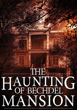 The Haunting of Bechdel Mansion: A Haunted House Mystery- Book 2