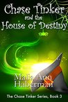 Chase Tinker and the House of Destiny (The Chase Tinker #3)