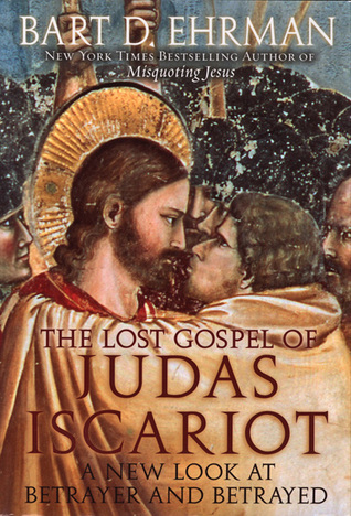 The Lost Gospel of Judas Iscariot by Bart D. Ehrman