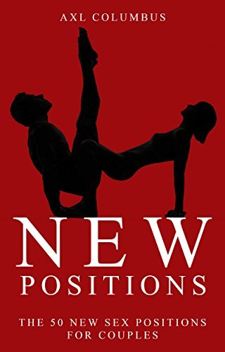 SEX POSITIONS: THE 50 NEW POSITIONS FOR COUPLES (Kamasutra, Sex Books, Sex Guide, Sex)