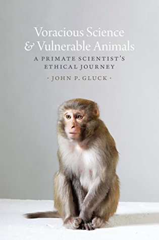 Voracious Science and Vulnerable Animals: A Primate Scientist's Ethical Journey