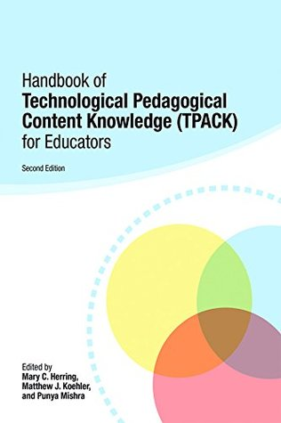 Handbook of Technological Pedagogical Content Knowledge (TPACK) for Educators