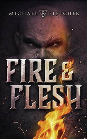 Fire and Flesh by Michael R. Fletcher