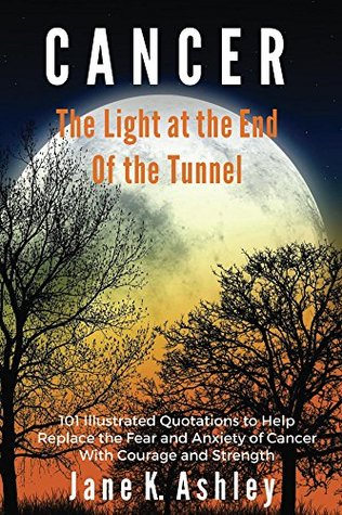 CANCER: The Light at the End of the Tunnel