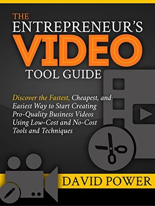 The Entrepreneur's Video Tool Guide: Discover the Fastest, Cheapest, and Easiest Way to Start Creating Pro-Quality Business Videos Using Low-Cost and No-Cost Tools and Techniques