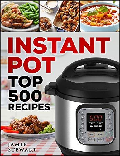 Instant Pot - Top 500 Recipes Cookbook: