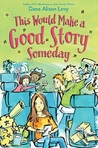 Download ebook This Would Make a Good Story Someday by Dana Alison Levy
