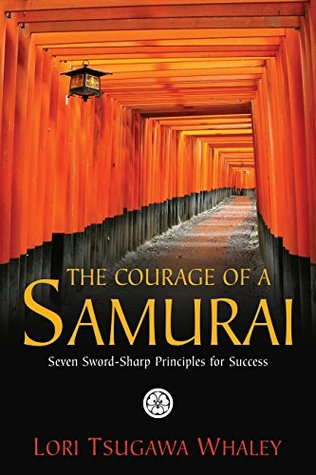 The Courage of a Samurai: Seven Sword-Sharp Principles for Success
