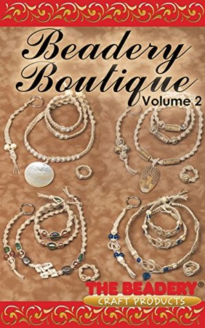Beadery Boutique Volume 2: Featuring Makes 5 Hemp Jewelry