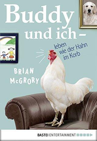 Buddy und ich - leben wie der Hahn im Korb (Allgemeine Reihe. Bastei Lübbe Taschenbücher)