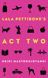 Lala Pettibone's Act Two by Heidi Mastrogiovanni
