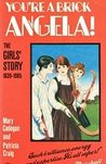 You're a Brick, Angela!: The Girls' Story 1839-1985