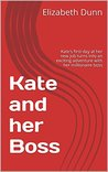 Kate and her Boss: Kate's first day at her new job turns into an exciting adventure with her millionaire boss