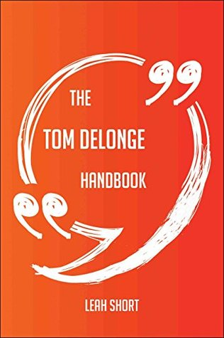 The Tom DeLonge Handbook - Everything You Need To Know About Tom DeLonge
