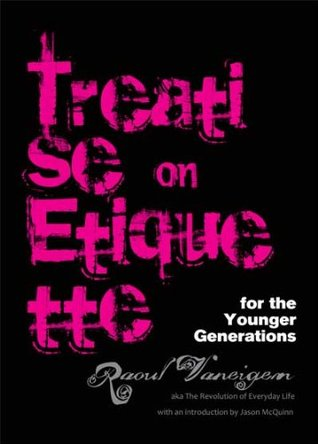 Treatise on Etiquette for the Younger Generations (aka The Revolution of Everyday Life)