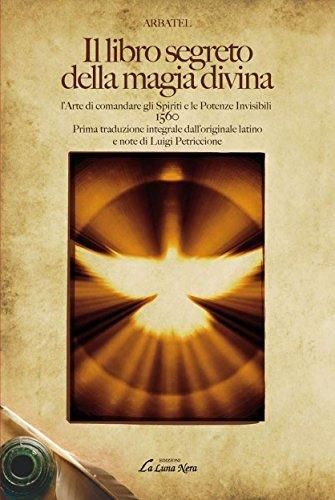 Il libro segreto della magia divina: l'Arte di comandare gli Spiriti e le Potenze Invisibili - 1560 - Prima traduzione integrale dall'originale latino ... Petriccione