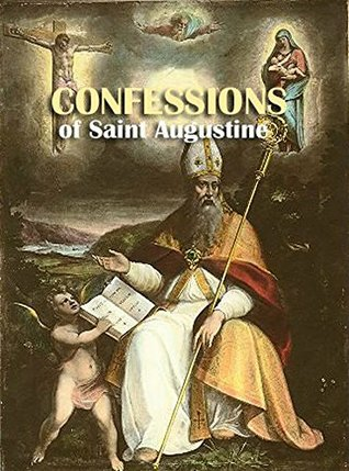 THE CONFESSIONS OF SAINT AUGUSTIN: Autobiography and Conversion of St. Augustine