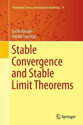 Stable Convergence and Stable Limit Theorems par Erich Hausler, Harald Luschgy