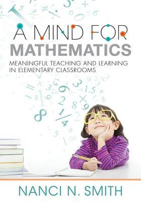 A Mind for Mathematics: Meaningful Teaching and Learning in Elementary Classrooms-Useful Classroom Tactics and Examples for K-6 Math