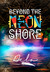 Beyond The Neon Shore (The ...