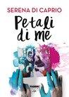Petali di me by Serena Di Caprio