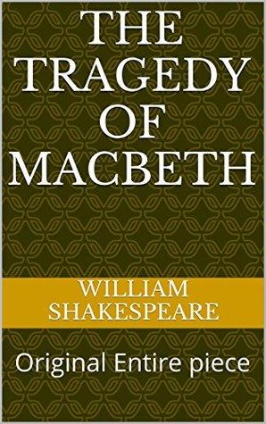 The Tragedy of Macbeth: Original Entire piece