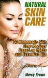 Natural Skin Care: 20 Homemade Skin Care Recipes Based on Herbs and Essential Oils: (Natural Skin Care Recipes) (Healthy Living Book)