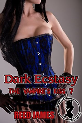 Dark Ecstasy (The Vampire's Kiss 7) by Reed James