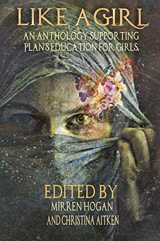Like a Girl: An Anthology for PLAN, Supporting girls education - Mirren Hogan