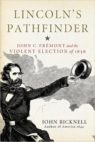 Lincoln's Pathfinder: John C. Frémont and the Violent Election of 1856