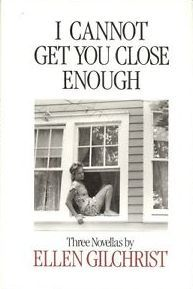 I Cannot Get You Close Enough by Ellen Gilchrist