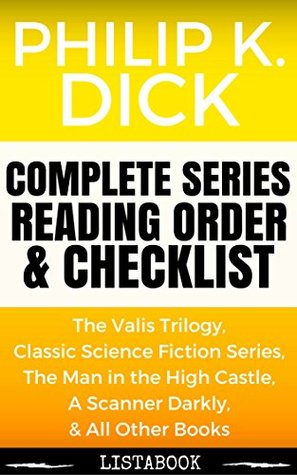 Philip K. Dick Series Reading Order & Checklist: Series List in Order - Valis Trilogy Books, Standalone Novels, Non-Fiction Books, Short Story Collections (Listabook Series Order Book 19)