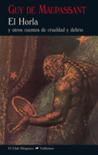 El Horla y otros cuentos de crueldad y delirio by Guy de Maupassant