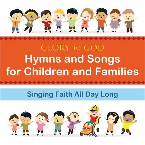 Glory to God--Hymns and Songs for Children and Families: Singing Faith All Day Long