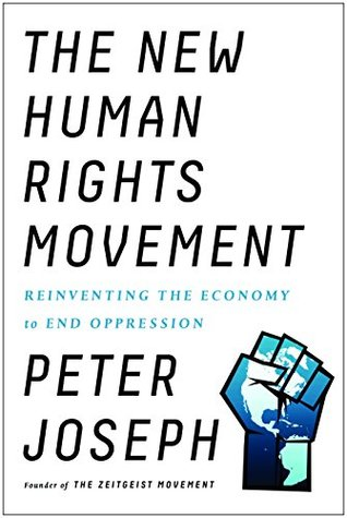 Ebook The New Human Rights Movement: Reinventing the Economy to End Oppression by Peter Joseph PDF!