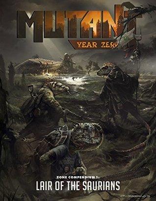 Mutant: Year Zero - Zone Compendium 1: Lair of the Saurians