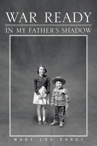 Ebook War Ready: In My Father's Shadow by Mary Lou Darst DOC!