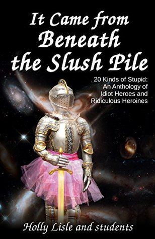 It Came From Beneath the Slush Pile: 20 Kinds of Stupid: An Anthology of Idiot Heroes and Ridiculous Heroines