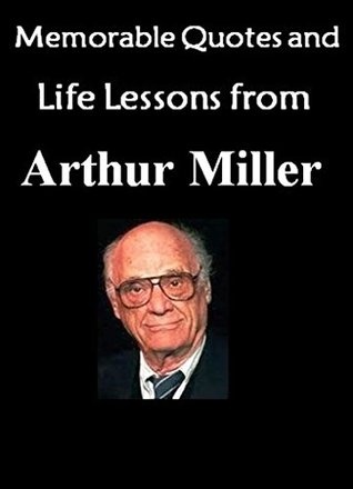 Memorable Quotes and Life Lessons from ARTHUR MILLER