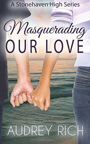 Masquerading Our Love (Stonehaven High, #1)