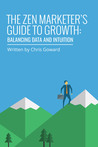 The Zen Marketer's Guide To Growth: Balancing Data And Intuition