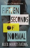 Fifteen Seconds of Normal by Alex Marestaing