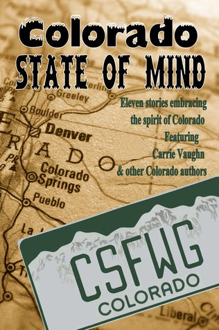 Ebook Colorado State of Mind (Colorado Springs Fiction Writers Group Anthology, #3) by Carrie Vaughn PDF!