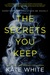 The Secrets You Keep by Kate White