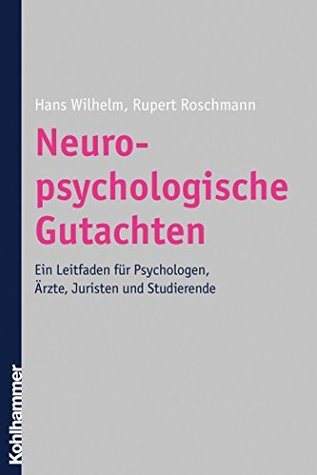 Neuropsychologische Gutachten: Ein Leitfaden für Psychologen, Ärzte, Juristen und Studierende