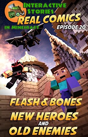 Minecraft Comics: Flash and Bones New Heroes and Old Enemies: The Ultimate Minecraft Comics Series (Real Comics in Minecraft - Flash and Bones Book 20)